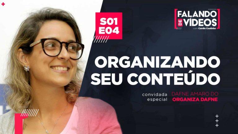 podcast de video : Organizando seu conteúdo com Organiza Dafne